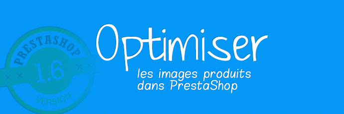 Optimiser les images produits dans PrestaShop