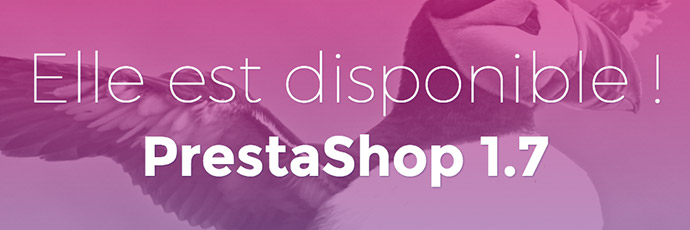 PrestaShop 1.7 disponible !