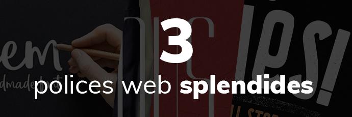 3 Polices web splendides pour vos intégrations