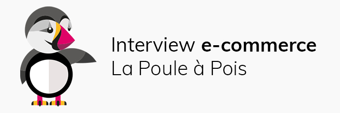 Interview e-commerçant PrestaShop : La Poule à Pois
