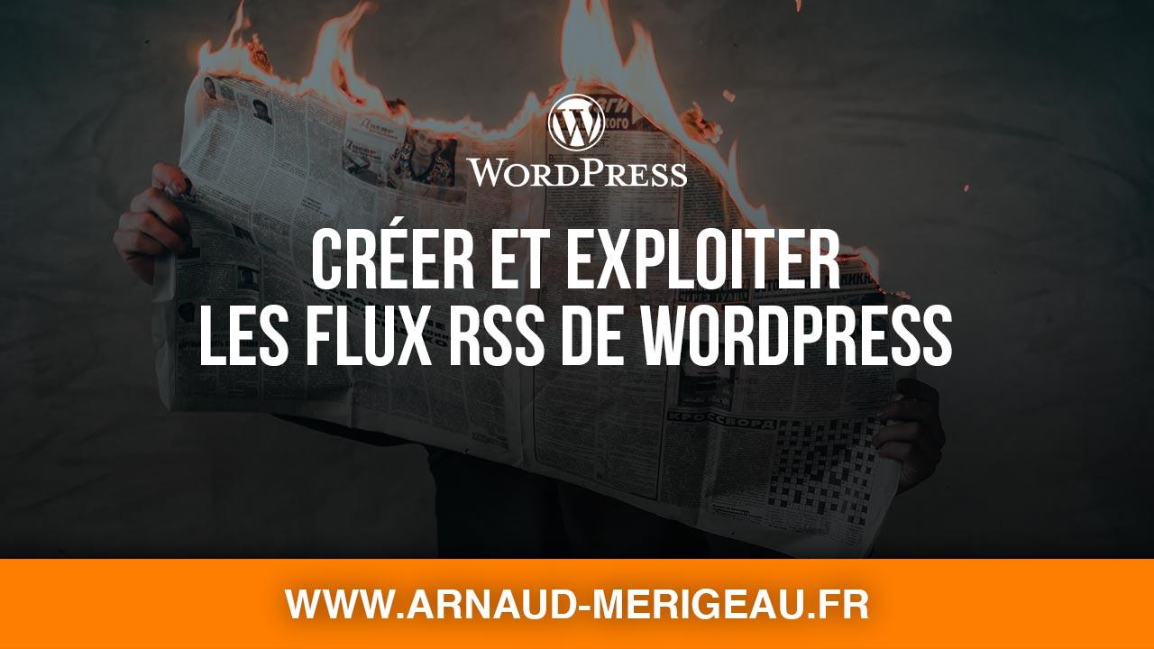 Comment créer et exploiter les flux rss personnalisé WordPress ?