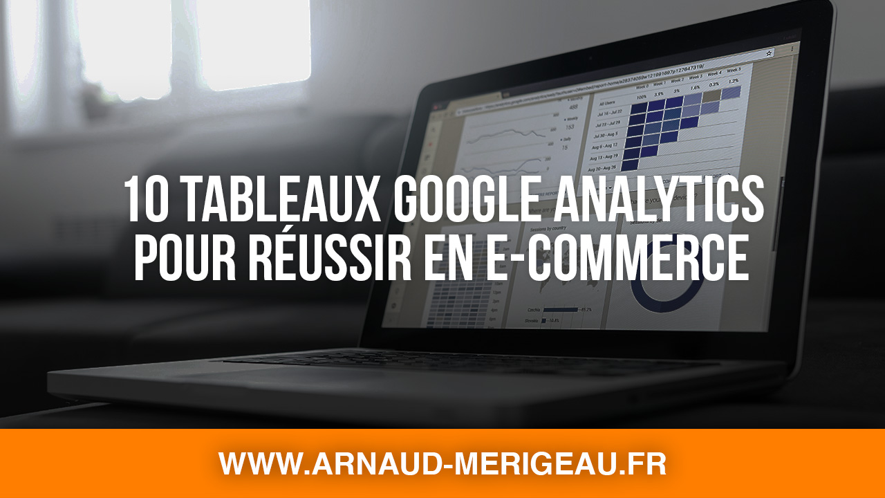 10 Tableaux de bord Google Analytics pour réussir en e-commerce